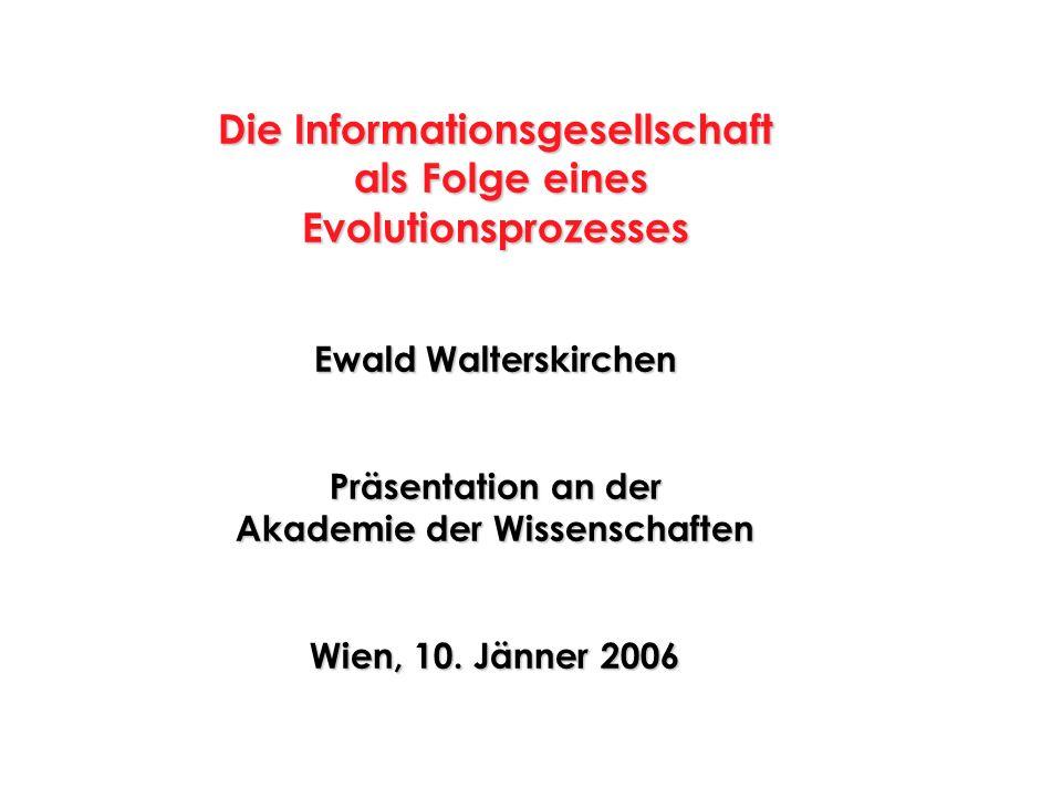 Die Informationsgesellschaft als Folge eines Evolutionsprozesses als Folge eines Evolutionsprozesses Ewald Walterskirchen Präsentation an der Akademie