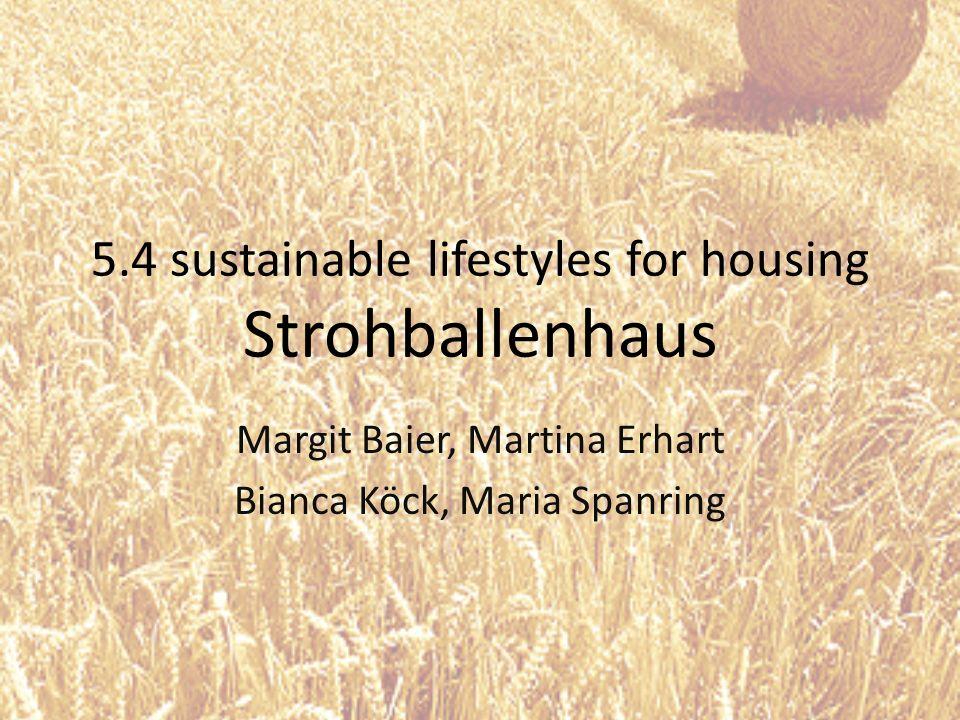 5.4 sustainable lifestyles for housing Strohballenhaus Margit Baier, Martina Erhart Bianca Köck, Maria Spanring