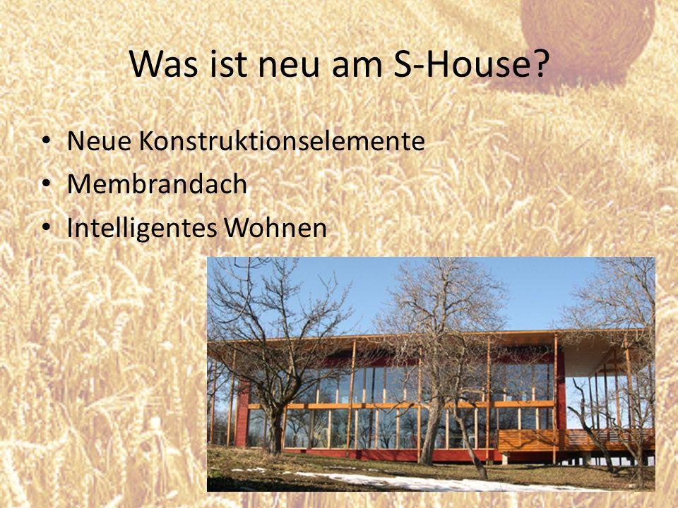 Was ist neu am S-House? Neue Konstruktionselemente Membrandach Intelligentes Wohnen