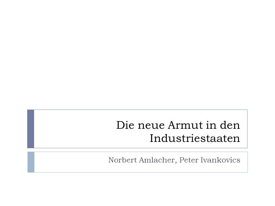Die neue Armut in den Industriestaaten Norbert Amlacher, Peter Ivankovics