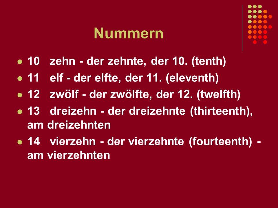Nummern 15 fünfzehn - der fünfzehnte (fifteenth) - am fünfzehnten 16 sechzehn - der sechzehnte (the sixteenth) 17 siebzehn - der siebzehnte (seventeenth) 18 achtzehn - der achtzehnte (the eighteenth) 19 neunzehn - der neunzehnte (nineteenth)