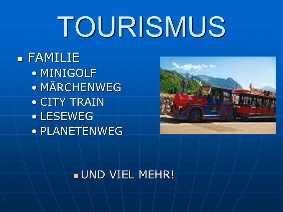TOURISMUS FAMILIE FAMILIE MINIGOLFMINIGOLF MÄRCHENWEGMÄRCHENWEG CITY TRAINCITY TRAIN LESEWEGLESEWEG PLANETENWEGPLANETENWEG UND VIEL MEHR! UND VIEL MEH