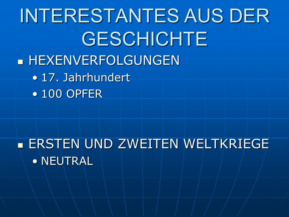 INTERESTANTES AUS DER GESCHICHTE HEXENVERFOLGUNGEN HEXENVERFOLGUNGEN 17. Jahrhundert17. Jahrhundert 100 OPFER100 OPFER ERSTEN UND ZWEITEN WELTKRIEGE E