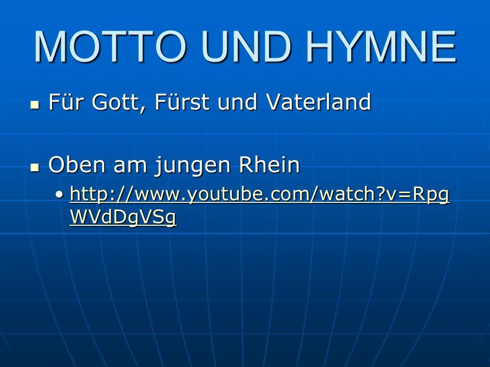 MOTTO UND HYMNE Für Gott, Fürst und Vaterland Für Gott, Fürst und Vaterland Oben am jungen Rhein Oben am jungen Rhein http://www.youtube.com/watch?v=R
