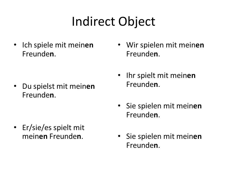 Indirect Object Ich spiele mit meinen Freunden. Du spielst mit meinen Freunden.