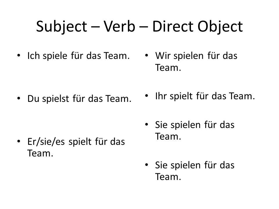 Subject – Verb – Direct Object Ich spiele für das Team.