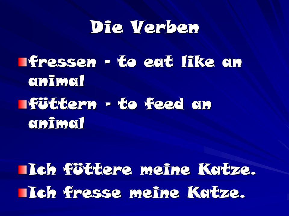 Die Verben fressen – to eat like an animal füttern – to feed an animal Ich füttere meine Katze. Ich fresse meine Katze.