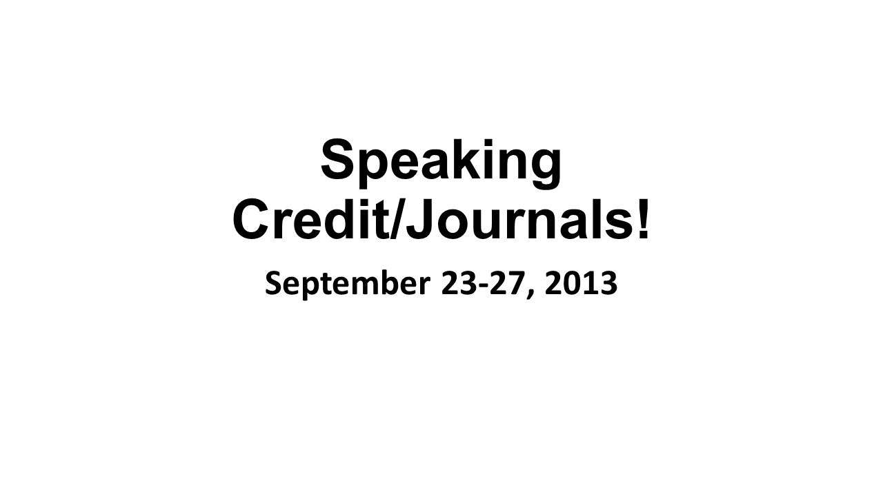 Speaking Credit/Journals! September 23-27, 2013
