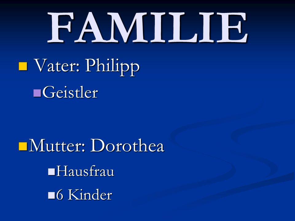 FAMILIE Vater: Philipp Vater: Philipp Geistler Geistler Mutter: Dorothea Mutter: Dorothea Hausfrau Hausfrau 6 Kinder 6 Kinder