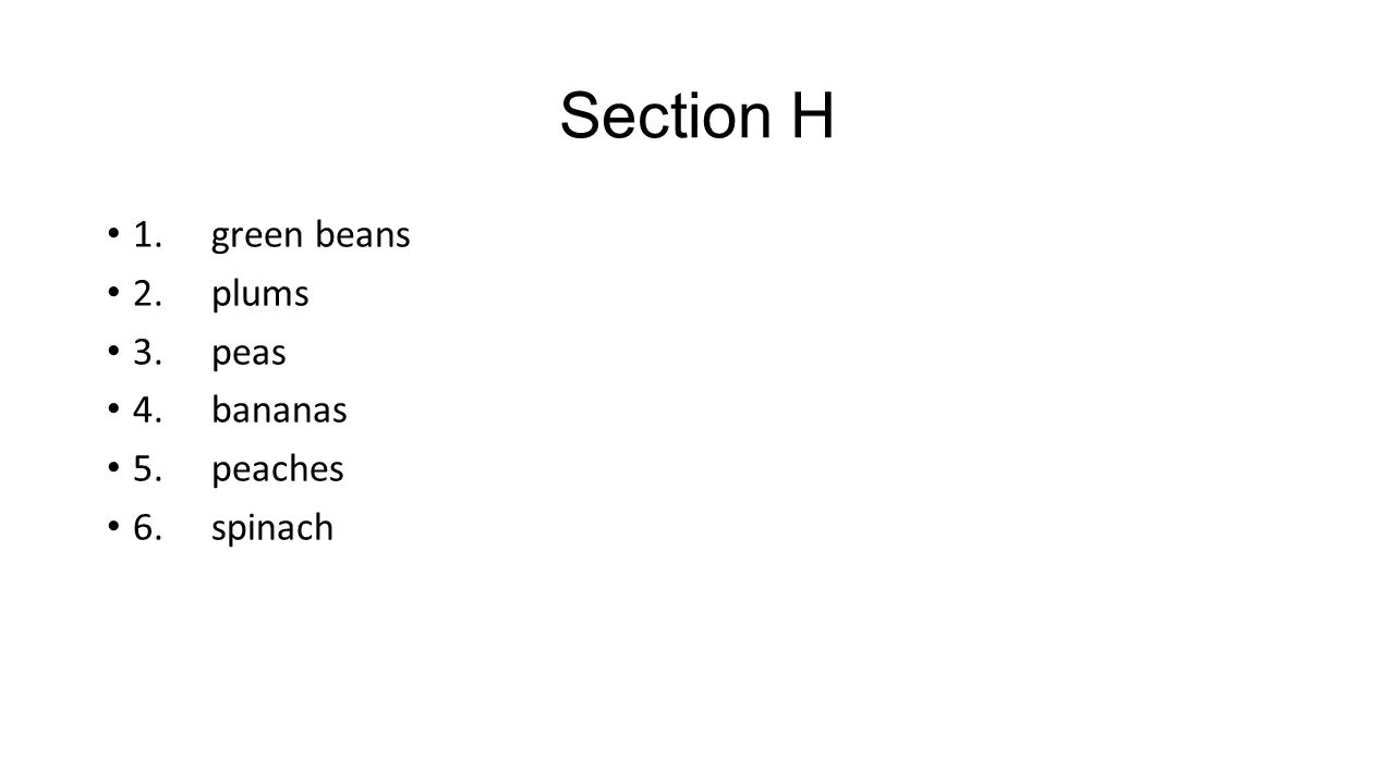 Section H 1.green beans 2.plums 3.peas 4.bananas 5.peaches 6.spinach
