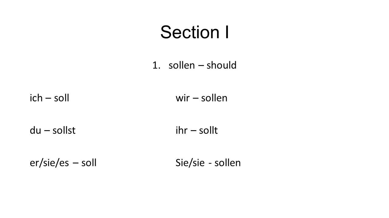 Section I 1.sollen – should ich – sollwir – sollen du – sollstihr – sollt er/sie/es – sollSie/sie - sollen