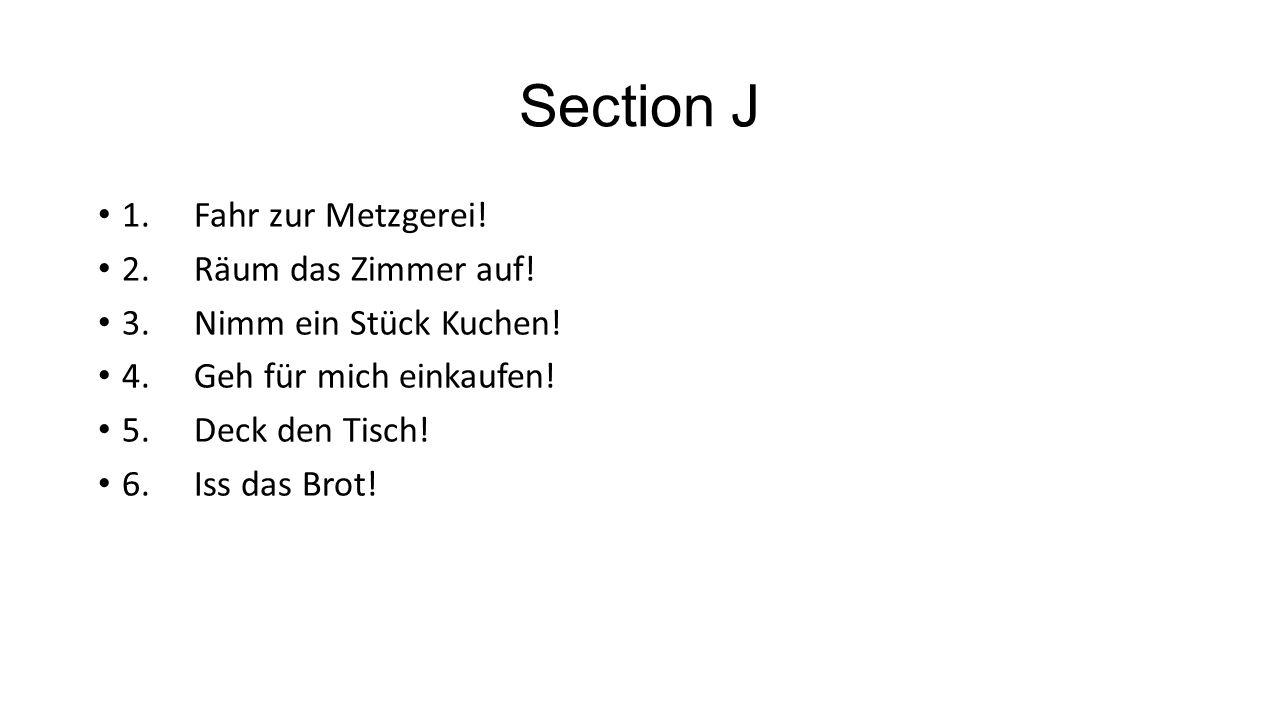 Section J 1.Fahr zur Metzgerei.2.Räum das Zimmer auf.