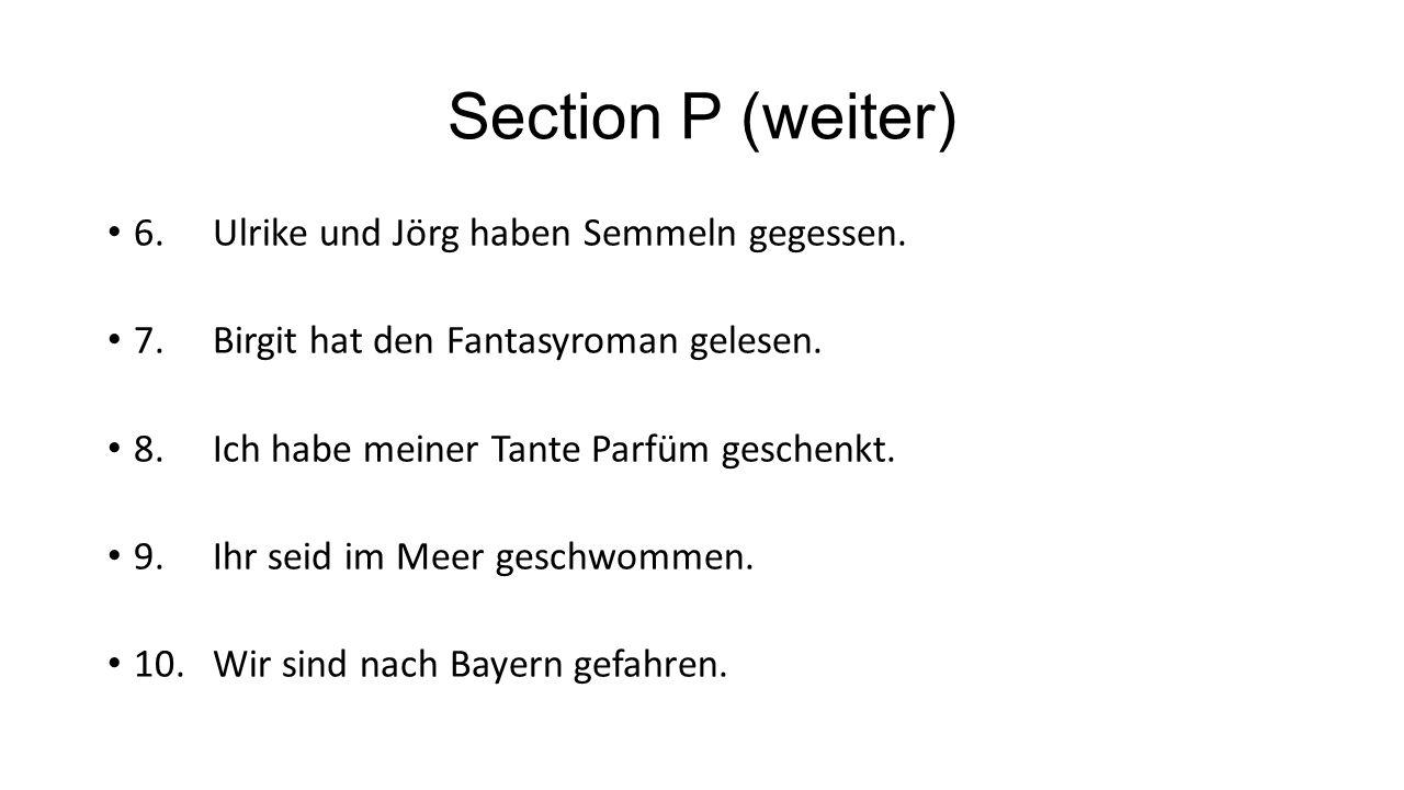 Section P (weiter) 6.Ulrike und Jörg haben Semmeln gegessen. 7.Birgit hat den Fantasyroman gelesen. 8.Ich habe meiner Tante Parfüm geschenkt. 9.Ihr se
