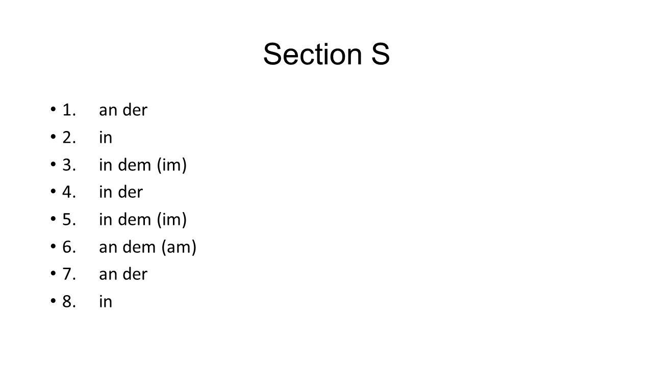 Section S 1.an der 2.in 3.in dem (im) 4.in der 5.in dem (im) 6.an dem (am) 7.an der 8. in