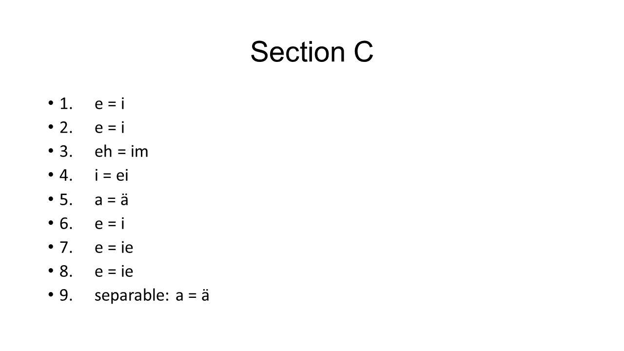 Section C 1.e = i 2.e = i 3.eh = im 4.i = ei 5.a = ä 6.e = i 7.e = ie 8.e = ie 9.separable: a = ä