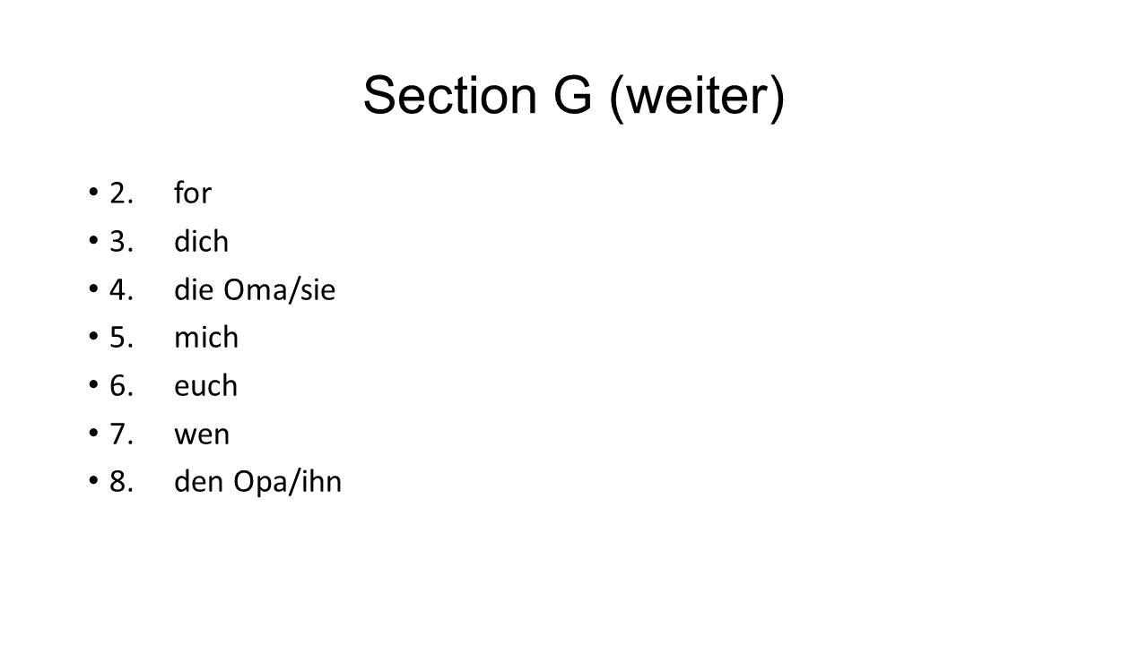 Section G (weiter) 2.for 3.dich 4.die Oma/sie 5.mich 6.euch 7.wen 8.den Opa/ihn