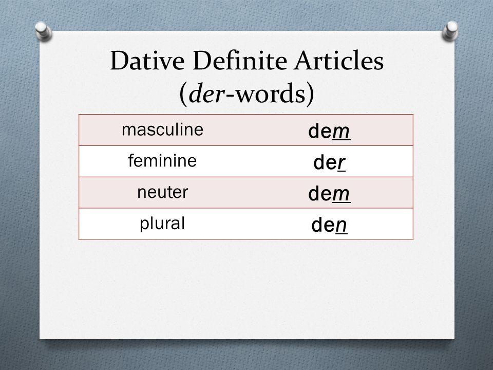 Dative Definite Articles (der-words) masculine dem feminine der neuter dem plural den