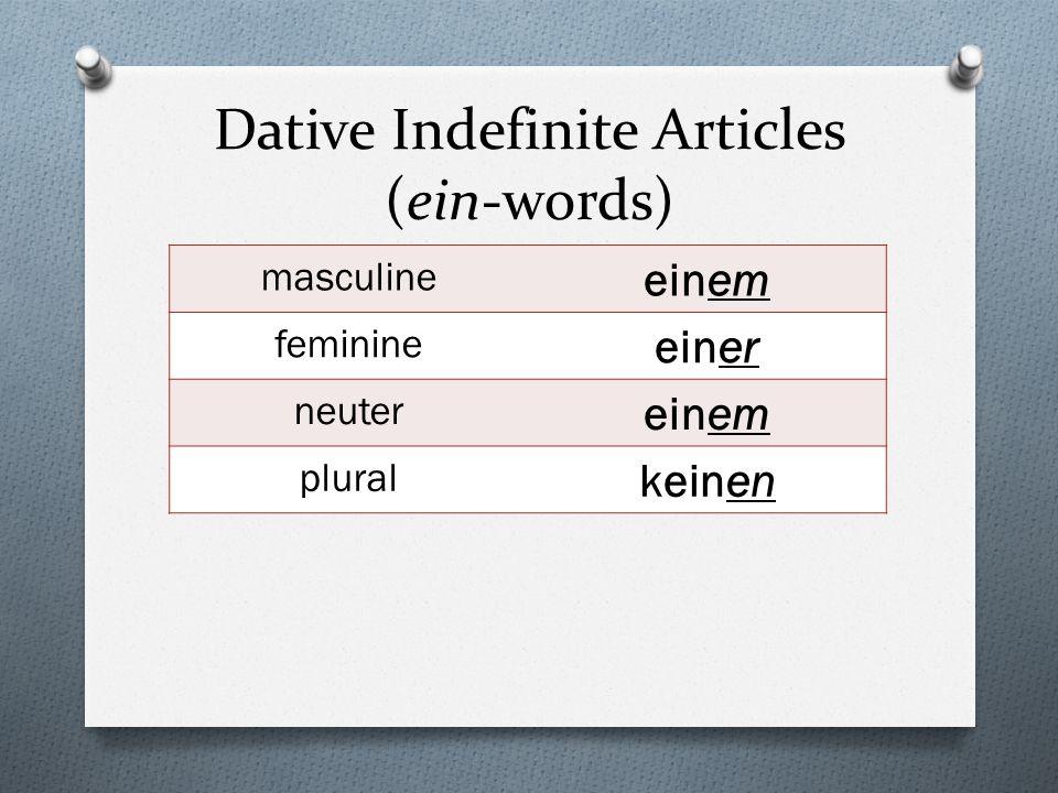 Dative Indefinite Articles (ein-words) masculine einem feminine einer neuter einem plural keinen