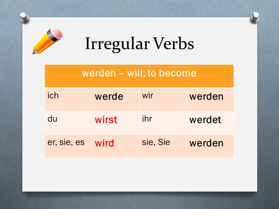 Irregular Verbs werden – will; to become ich werde wir werden du wirst ihr werdet er, sie, es wird sie, Sie werden