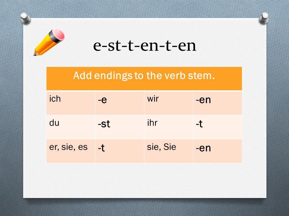 e-st-t-en-t-en Add endings to the verb stem. ich -e wir -en du -st ihr -t er, sie, es -t sie, Sie -en