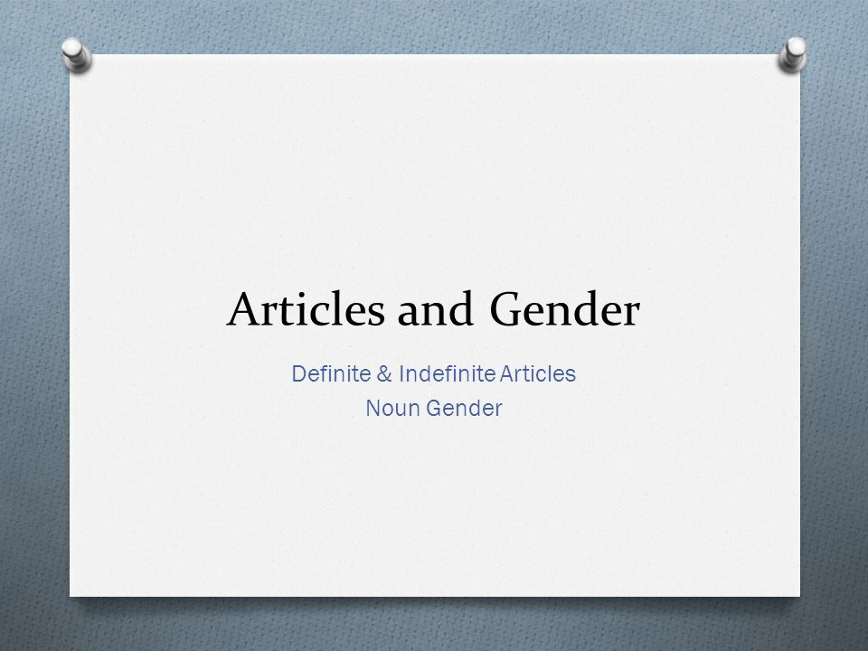 Articles and Gender Definite & Indefinite Articles Noun Gender
