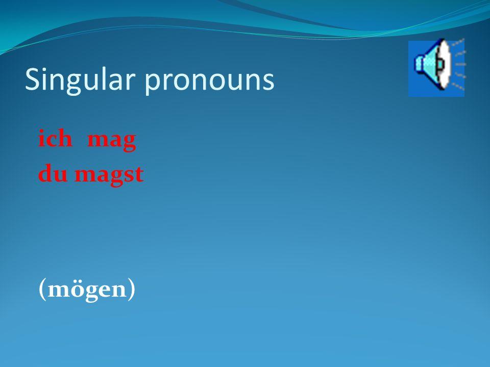 Singular pronouns ichmag (mögen)