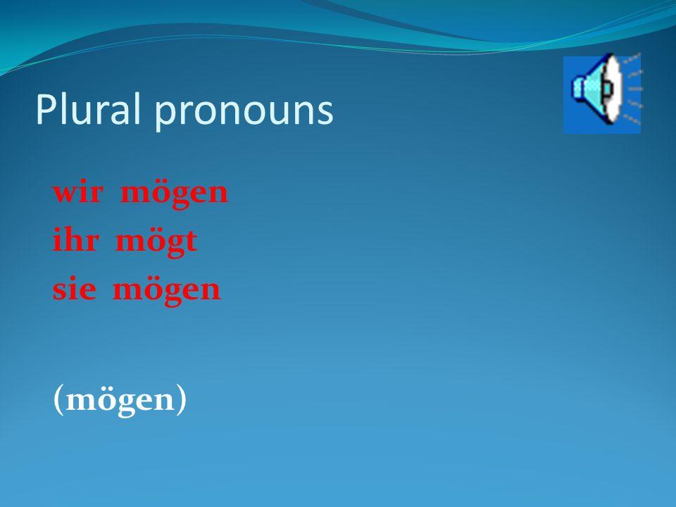 Plural pronouns wirmögen ihr mögt (mögen)