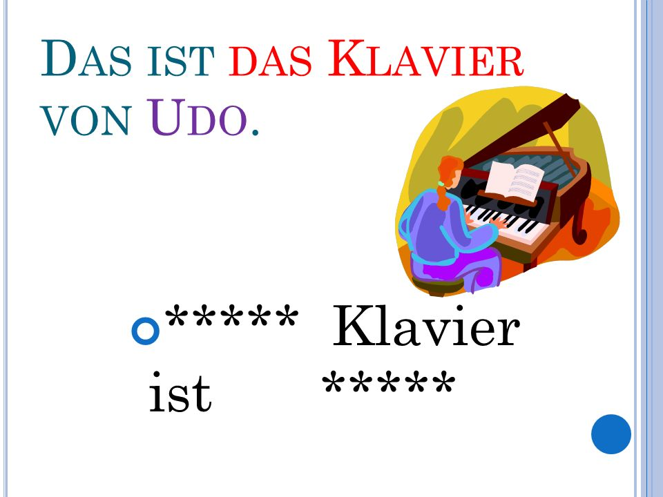 D AS IST DAS K LAVIER VON U DO. ***** Klavier ist *****