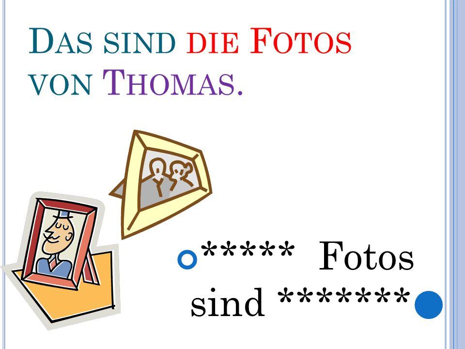 D AS SIND DIE F OTOS VON T HOMAS. ***** Fotos sind *******