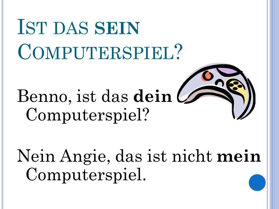 IST DAS IHR C OMPUTERSPIEL .Georg und Sabine, ist das euer Computerspiel.