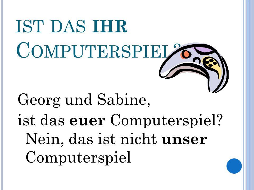 I ST DAS IHR C OMPUTERSPIEL .Frau Professor Heinke, ist das Ihr Computerspiel.