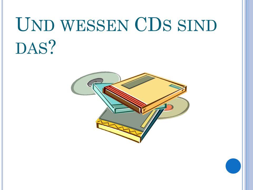 S IND DAS SEINE CD S ? Heiko, sind das deine CDs? Nein Angie, das sind nicht meine CDs.