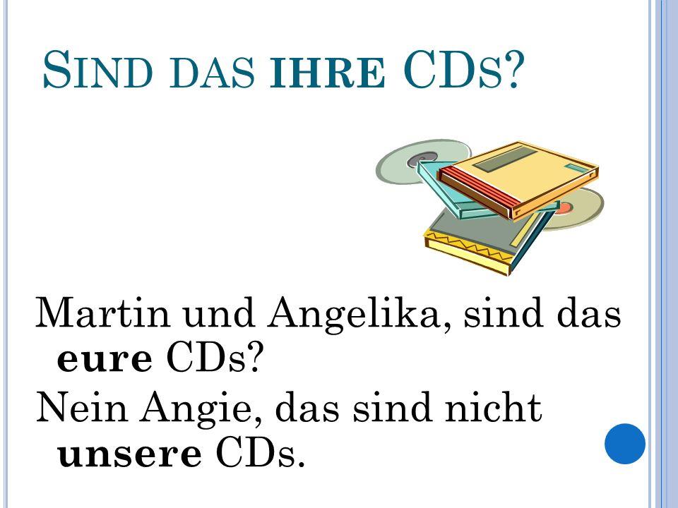 S IND DAS SEINE CD S ? Herr Meinke, sind das Ihre CDs? Nein, das sind nicht meine CDs.