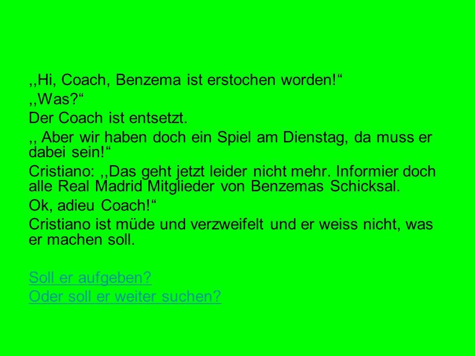 ,,Hi, Coach, Benzema ist erstochen worden!,,Was.
