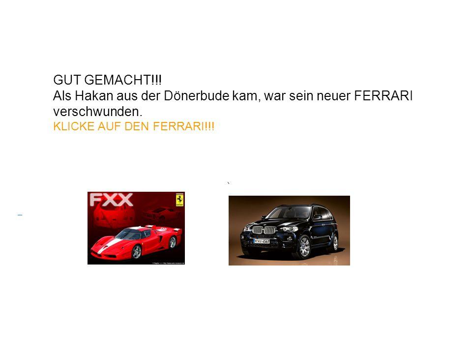 HAT HAKAN EINEN BMW??? HAST DU WIEDER NICHT AUFGEPASST!!!