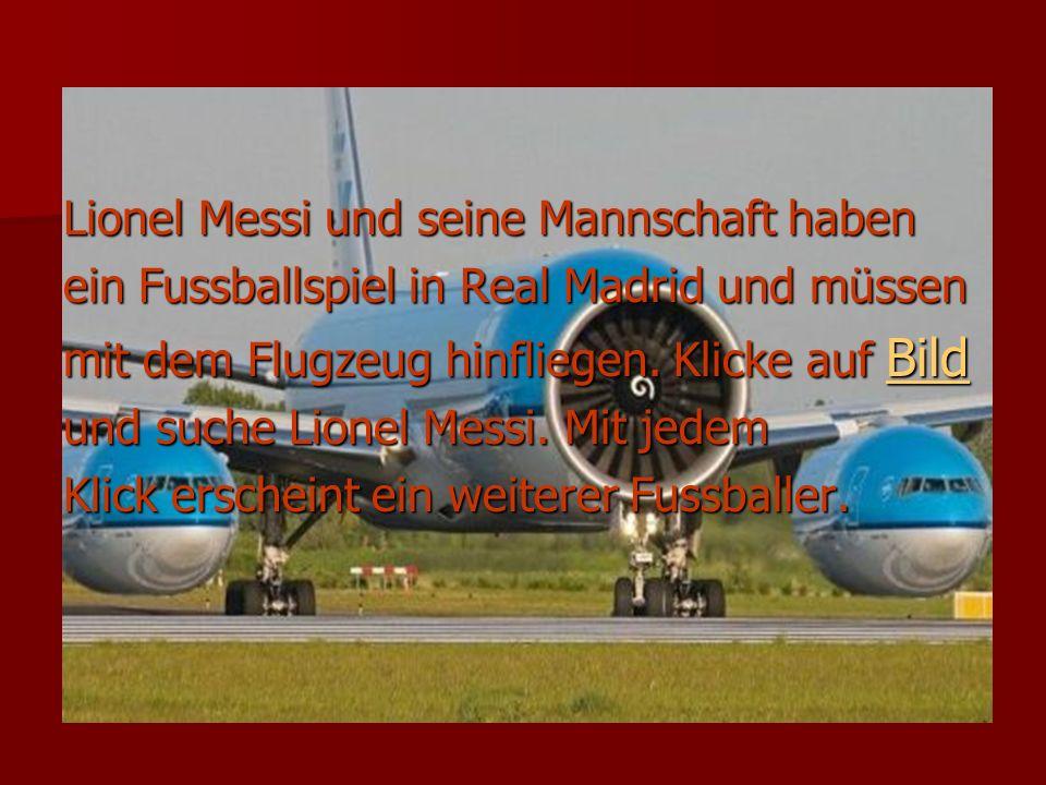 Lionel Messi und seine Mannschaft haben ein Fussballspiel in Real Madrid und müssen mit dem Flugzeug hinfliegen. Klicke auf Bild Bild und suche Lionel