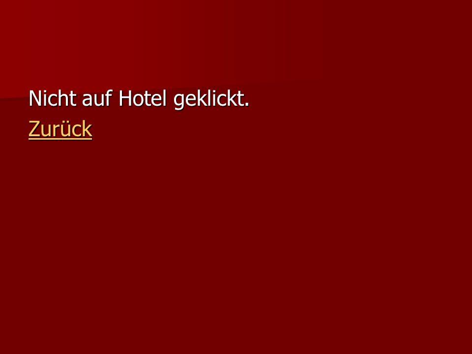 Nicht auf Hotel geklickt. Zurück