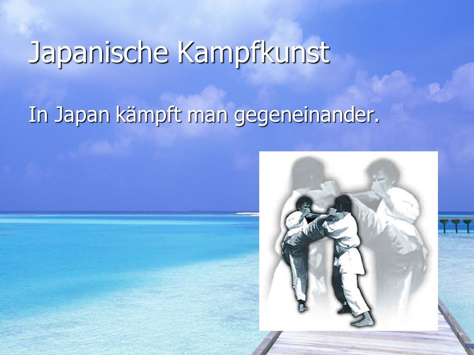 Japanische Kampfkunst In Japan kämpft man gegeneinander.