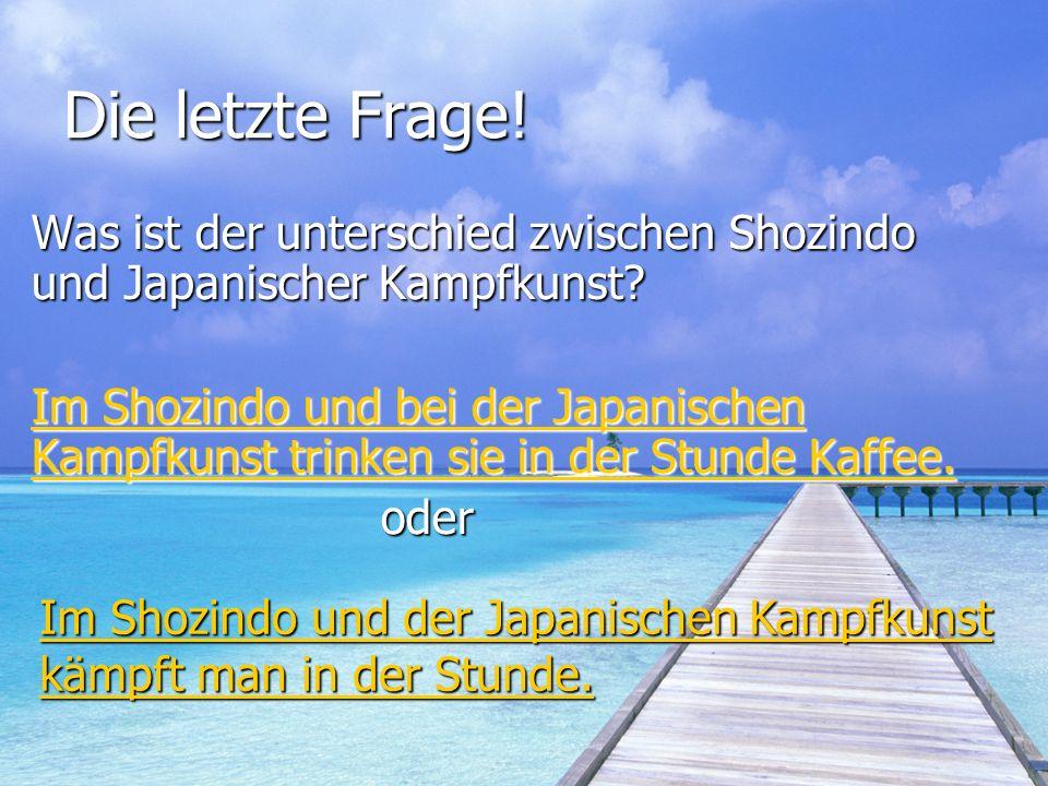 Die letzte Frage! Was ist der unterschied zwischen Shozindo und Japanischer Kampfkunst? Im Shozindo und bei der Japanischen Kampfkunst trinken sie in