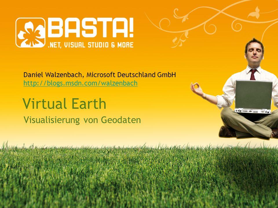 Virtual Earth Visualisierung von Geodaten Daniel Walzenbach, Microsoft Deutschland GmbH http://blogs.msdn.com/walzenbach