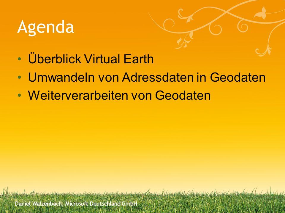 Agenda Überblick Virtual Earth Umwandeln von Adressdaten in Geodaten Weiterverarbeiten von Geodaten Daniel Walzenbach, Microsoft Deutschland GmbH