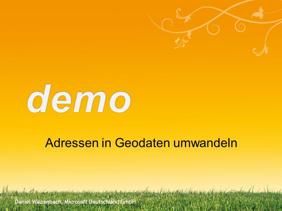 Daniel Walzenbach, Microsoft Deutschland GmbH Adressen in Geodaten umwandeln