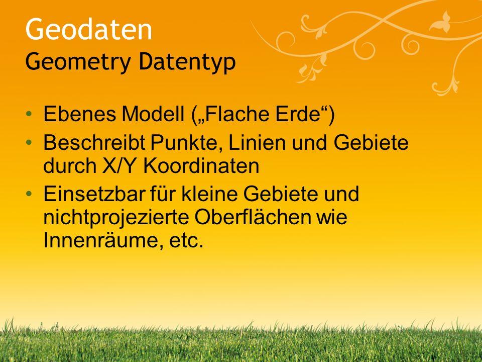 Geodaten Methoden des Geometry Datentyps OGC Methoden (43) Erweiterte Methoden (10) OGC Statische Methoden (16) Erweiterte Statische Methoden (4)