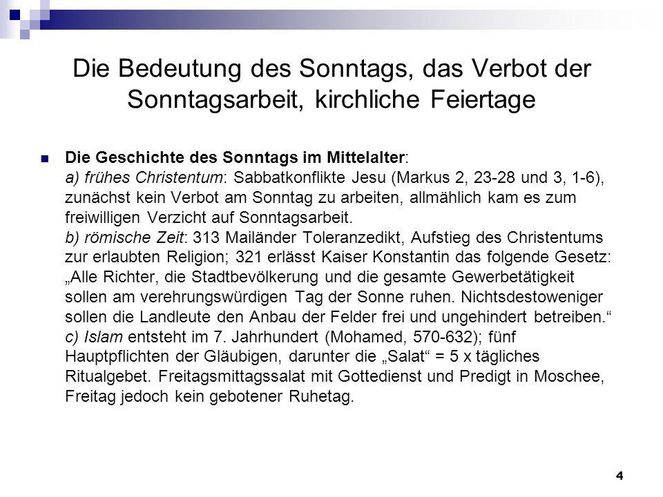 4 Die Bedeutung des Sonntags, das Verbot der Sonntagsarbeit, kirchliche Feiertage Die Geschichte des Sonntags im Mittelalter: a) frühes Christentum: S