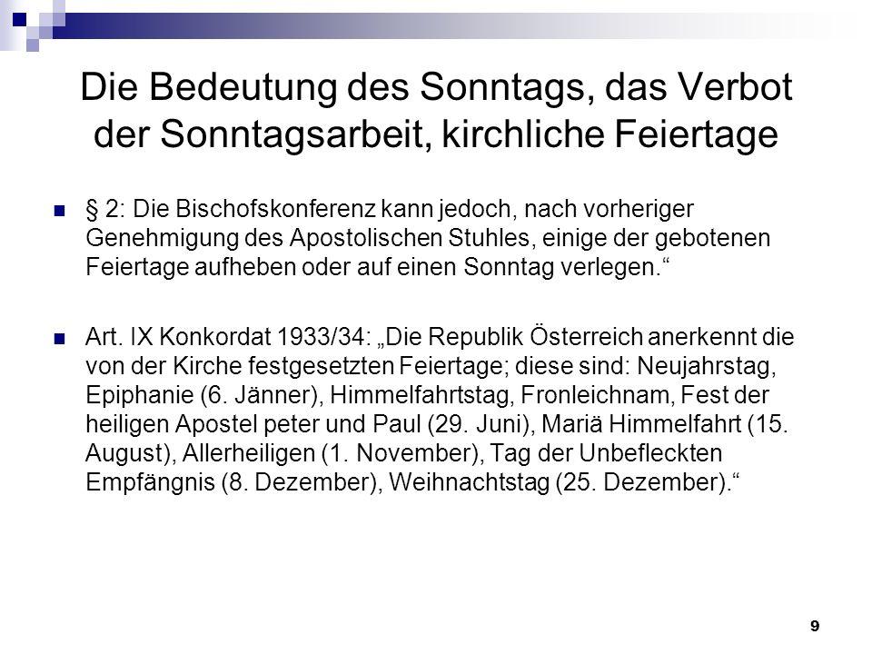 9 Die Bedeutung des Sonntags, das Verbot der Sonntagsarbeit, kirchliche Feiertage § 2: Die Bischofskonferenz kann jedoch, nach vorheriger Genehmigung