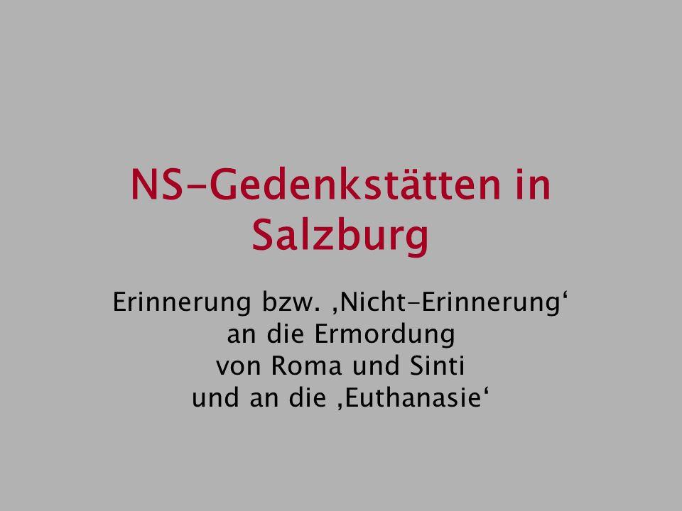 NS-Gedenkstätten in Salzburg Erinnerung bzw. Nicht-Erinnerung an die Ermordung von Roma und Sinti und an die Euthanasie