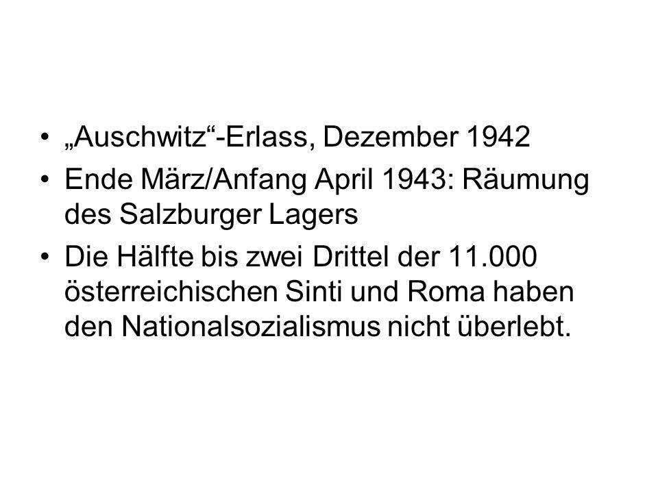 Auschwitz-Erlass, Dezember 1942 Ende März/Anfang April 1943: Räumung des Salzburger Lagers Die Hälfte bis zwei Drittel der 11.000 österreichischen Sin