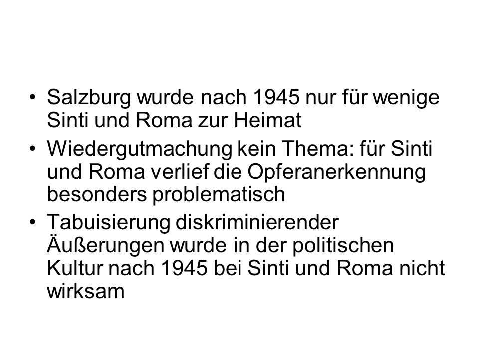Salzburg wurde nach 1945 nur für wenige Sinti und Roma zur Heimat Wiedergutmachung kein Thema: für Sinti und Roma verlief die Opferanerkennung besonde