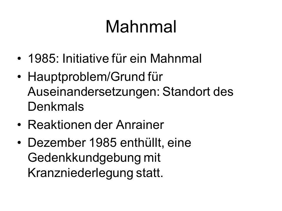 Mahnmal 1985: Initiative für ein Mahnmal Hauptproblem/Grund für Auseinandersetzungen: Standort des Denkmals Reaktionen der Anrainer Dezember 1985 enth