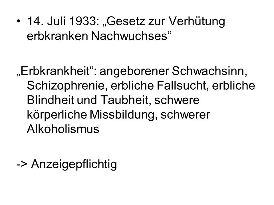 14. Juli 1933: Gesetz zur Verhütung erbkranken Nachwuchses Erbkrankheit: angeborener Schwachsinn, Schizophrenie, erbliche Fallsucht, erbliche Blindhei
